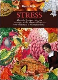 STRESS Manuale di sopravvivenza per superare lo stress e affrontare con ottimismo la vita quotidiana! di Marco Doré