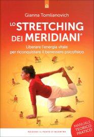LO STRETCHING DEI MERIDIANI Liberare l'energia vitale per riconquistare il benessere psicofisico di Gianna Tomlianovich