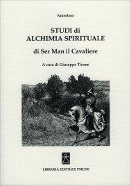 STUDI DI ALCHIMIA SPIRITUALE DI SER MAN IL CAVALIERE di Giuseppe Tirone
