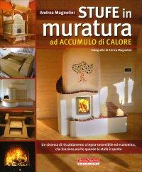 STUFE IN MURATURA AD ACCUMULO DI CALORE Un sistema di riscaldamento a legna sostenibile ed economico, che funziona anche quando la stufa è spenta di Andrea Magnolini