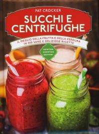 SUCCHI E CENTRIFUGHE Il meglio della frutta e della verdura in 350 sane e deliziose ricette di Pat Crocker