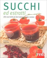 SUCCHI ED ESTRATTI Oltre 200 ricette per fare il pieno di frutta e verdura di Emanuela Sacconago