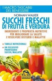 SUCCHI FRESCHI DI FRUTTA E VERDURA (EBOOK) Ingredienti e proprietà nutritive per migliorare la salute e risolvere disturbi e malattie di Norman Walker