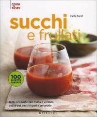 SUCCHI E FRULLATI Tante proposte con frutta e verdura anche per centrifugati e smoothie di Carla Bardi