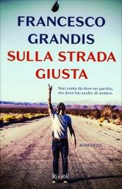 SULLA STRADA GIUSTA Non conta da dove sei partito, ma dove hai scelto di andare di Francesco Grandis
