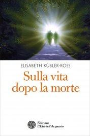 SULLA VITA DOPO LA MORTE di Elisabeth Kübler-Ross