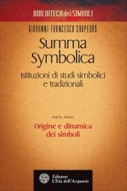 SUMMA SYMBOLICA - PARTE PRIMA: ORIGINE E DINAMICA DEI SIMBOLI Istituzioni di studi simbolici e tradizionali di Giovanni Francesco Carpeoro