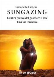 SUNGAZING L'antica pratica del guardare il sole di Simonetta Farnesi