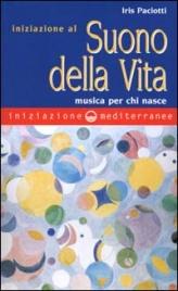 INIZIAZIONE AL SUONO DELLA VITA Musica per chi nasce di Iris Paciotti