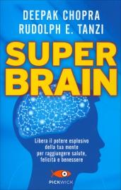 SUPER BRAIN Libera il potere esplosivo della tua mente per raggiungere salute, felicità e benessere di Deepak Chopra, Rudolph E. Tanzi