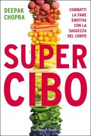 SUPER CIBO (EBOOK) La Soluzione di Deepak Chopra per Perdere Peso Definitivamente! Combatti la fame emotiva con la saggezza del corpo di Deepak Chopra