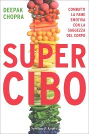 SUPER CIBO La Soluzione di Deepak Chopra per Perdere Peso Definitivamente! Combatti la fame emotiva con la saggezza del corpo di Deepak Chopra