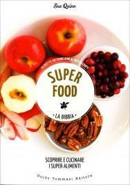 SUPERFOOD - LA BIBBIA - SCOPRIRE E CUCINARE I SUPER ALIMENTI 64 ricette che fanno bene al vostro corpo di Sue Quinn
