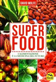 SUPER FOOD L'alimentazione è la medicina del futuro di David Wolfe