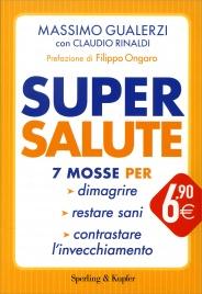 SUPERSALUTE 7 mosse per dimagrire, restare sani, contrastare l'invecchiamento di Massimo Gualerzi, Claudio Rinaldi