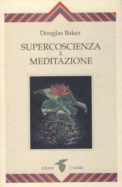 SUPERCOSCIENZA E MEDITAZIONE di Douglas Baker