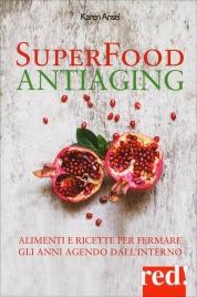 SUPERFOOD ANTIAGING Alimenti e ricette per fermare gli anni agendo dall'interno di Karen Ansel