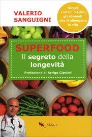 SUPER FOOD - IL SEGRETO DELLA LONGEVITà Scopri con un medico gli alimenti che ti allungano la vita di Valerio Sanguigni