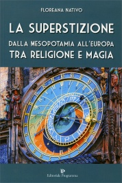 LA SUPERSTIZIONE Dalla Mesopotania all'Europa tra Religione e Magia di Floreana Nativo