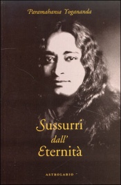 SUSSURRI DALL'ETERNITà di Paramhansa Yogananda