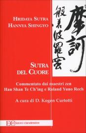 SUTRA DEL CUORE Commentato dai maestri zen Han Shan Te Ch'ing e Rolad Yuno Rech di Hridaya Sutra, Hannya Shingyo