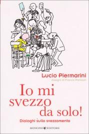 IO MI SVEZZO DA SOLO Dialoghi sullo svezzamento di Lucio Piermarini