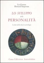 LO SVILUPPO DELLA PERSONALITà Le fasi della vita in astrologia di Liz Greene, Howard Sasportas
