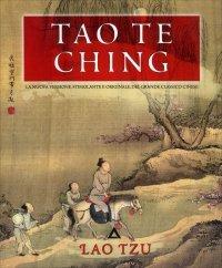 TAO TE CHING La nuova versione stimolante e originale del grande classico cinese di Lao Tzu