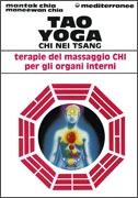 TAO YOGA - CHI NEI TSANG Terapie del massaggio Chi per gli organi interni di Mantak Chia, Maneewan Chia