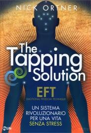 THE TAPPING SOLUTION Un sistema rivoluzionario per una vita senza stress di Nick Ortner