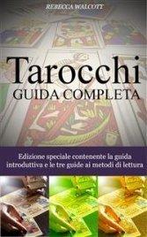 TAROCCHI: GUIDA COMPLETA (EBOOK) Edizione speciale contenente la guida introduttiva e le tre guide ai metodi di lettura di Rebecca Walcott