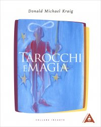 TAROCCHI E MAGIA I Tarocchi come potente strumento magico di Donald Michael Kraig