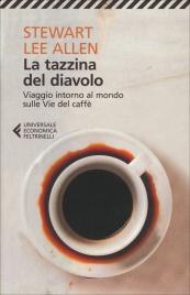 LA TAZZINA DEL DIAVOLO Viaggio intorno al mondo sulle vie del caffè di Stewart Lee Allen