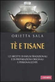 Tè E TISANE 125 ricette di infusi tradizionali di Orietta Sala