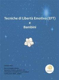 TECNICHE DI LIBERTà EMOTIVA E BAMBINI (EBOOK) di Gaetana Tonti