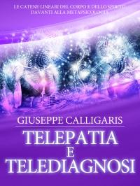 TELEPATIA E TELEDIAGNOSI (EBOOK) Le catene lineari del corpo e dello spirito davanti alla metapsicologia di Giuseppe Calligaris