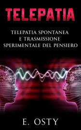 TELEPATIA (EBOOK) Telepatia spontanea e trasmissione sperimentale del pensiero di E. Osty