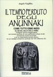 IL TEMPIO PERDUTO DEGLI ANUNNAKI Come tutto ebbe inizio di Angelo Virgillito