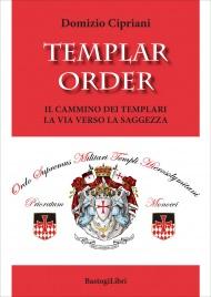 TEMPLAR ORDER Il cammino dei templari, la via verso la saggezza di Domizio Cipriani