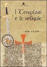 I TEMPLARI E LE RELIQUIE di Antonio Lombatti