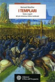 I TEMPLARI Storia e segreti del più misterioso ordine medievale di Bernard Marillier