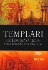 TEMPLARI - MISTERO SENZA TEMPO Storia e nuove ipotesi per un antico enigma di L.V.