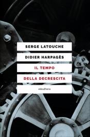 IL TEMPO DELLA DECRESCITA Introduzione alla frugalità felice di Serge Latouche, Didier Harpagès