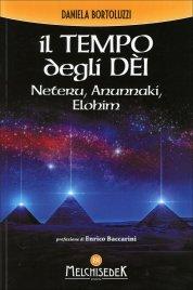 IL TEMPO DEGLI DEI Neteru, Annunaki ed Elohim di Daniela Bortoluzzi