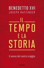 IL TEMPO E LA STORIA Il senso del nostro viaggio di Benedetto XVI (Joseph Ratzinger)