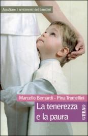 LA TENEREZZA E LA PAURA Ascoltare i sentimenti dei bambini di Marcello Bernardi, Pina Tromellini