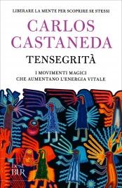 TENSEGRITà I movimenti magici che aumentano l'energia vitale di Carlos Castaneda