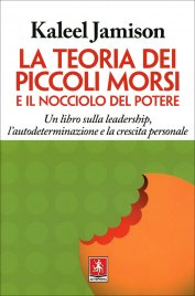 LA TEORIA DEI PICCOLI MORSI E IL NOCCIOLO DEL POTERE Una libro sulla leadership, l'autodeterminazione e la crescita personale di Kaleel Jamison