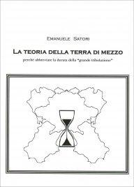 """LA TEORIA DELLA TERRA DI MEZZO Perchè abbreviare la durata della """"grande tribolazione"""" di Emanuele Satori"""