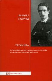TEOSOFIA Un'introduzione alla conoscenza sovrasensibile del mondo e del destino dell'uomo di Rudolf Steiner